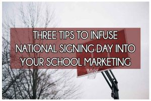 3 tips to infuse national signing day into your school marketing
