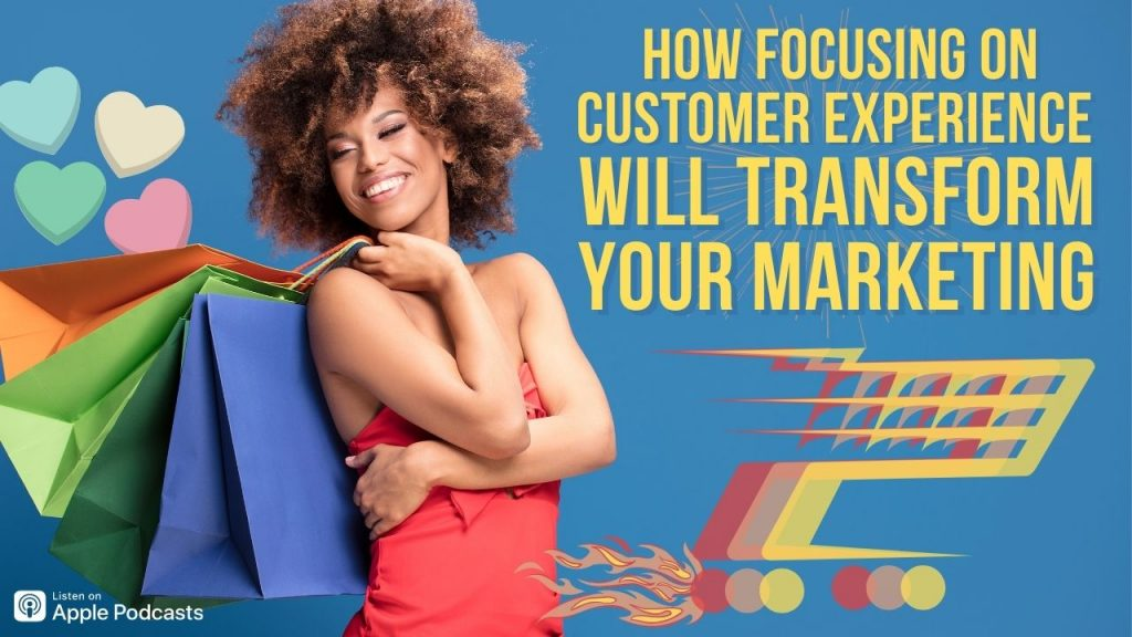 customer experience is crucial to marketing