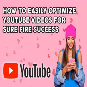 How to Easily Optimize YouTube Videos for Sure Fire Success